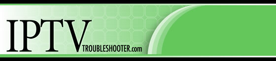Welcome to IPTV Troubleshooter
